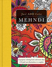 Mehndi: Gorgeous Coloring Books with More Than 120 Pull-Out Illustrations to Complete (Just Add Colo -
