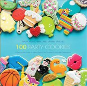 100 Party Cookies: A Step-By-Step Guide to Baking Super-Cute Cookies for Lifes Little Celebrations - Kalinichenko, Natalie