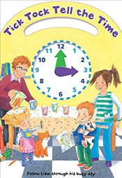 Tick Tock Tell the Time: Follow Liam Through His Busy Day -