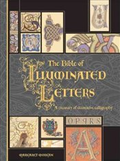 [(The Bible of Illuminated Letters: A Treasury of Decorative Calligraphy )] [Author: Margaret Morgan - Morgan, Margaret