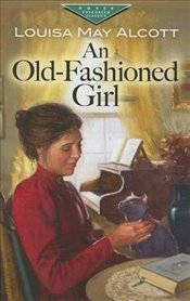 Old-Fashioned Girl (Dover Childrens Evergreen Classics) - Alcott, Louisa May