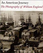 American Journey Photographs : The Photography of William England - Jeffrey, Ian
