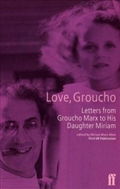 LOVE, GROUCHO : Letters from Groucho Marx to His Daughter Miriam - MARX, GROUCHO