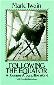 Following the Equator: A Journey Around the World (Dover Books on Travel, Adventure) - Twain, Mark