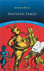 Fantastic Fables (Dover Thrift Editions) - Bierce, Ambrose