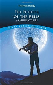 """The Fiddler of the Reels and Other Stories (Dover Thrift S.) - Hardy, Thomas"