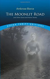 """Moonlit Road"" and Other Ghost and Horror Stories (Dover Thrift Editions) - Bierce, Ambrose"