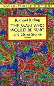 Man Who Would Be King: and Other Stories (Dover Thrift Editions) - Kipling, Rudyard
