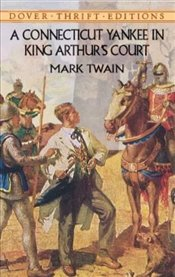 Connecticut Yankee in King Arthurs Court (Dover Thrift Editions) - Twain, Mark