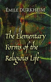 Elementary Forms of the Religious Life - Durkheim, Emile