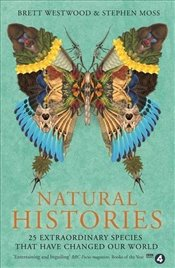Natural Histories : 25 Extraordinary Species That Have Changed our World - Westwood, Brett