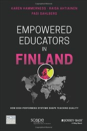 Empowered Educators in Finland : How High-Performing Systems Shape Teaching Quality - Sahlberg, Pasi