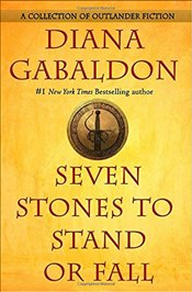 Seven Stones to Stand or Fall : A Collection of Outlander Fiction - Gabaldon, Diana