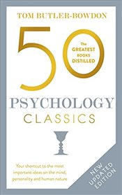 50 Psychology Classics : Your Shortcut to the Most Important Ideas on the Mind, Personality, and Hum - Butler-Bowdon, Tom