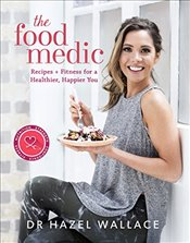 Food Medic : Recipes & Fitness for a Healthier, Happier You - Wallace, Hazel