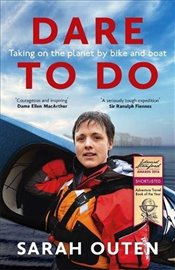 Dare to Do : Taking On The Planet By Bike And Boat - Outen, Sarah