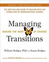 Managing Transitions : Making the Most of Change  - Bridges, William