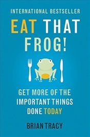 Eat That Frog! : Get More of the Important Things Done Today! - Tracy, Brian