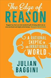 Edge of Reason : A Rational Skeptic in an Irrational World - Baggini, Julian
