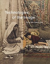 Technologies of the Image : Art in 19th-Century Iran - Roxburgh, David J.