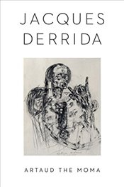 Artaud the Moma  - Derrida, Jacques