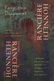 Recognition or Disagreement : A Critical Encounter on the Politics of Freedom, Equality and Identity - Honneth, Axel