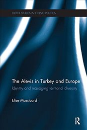 Alevis in Turkey and Europe : Identity and Managing Territorial Diversity - Massicard, Elise