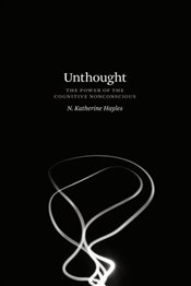 Unthought: The Power Of The Cognitive Nonconscious - Hayles, Katherine