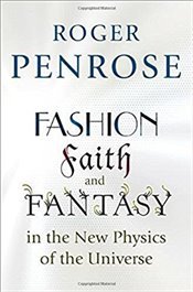Fashion, Faith, and Fantasy in the New Physics of the Universe - Penrose, Roger