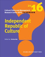 Independent Republic Of Culture - Cultural Policy And Management Research Centre (Kpy) Yearbook - Ada, Serhan