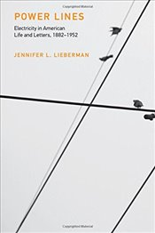 Power Lines : Electricity in American Life and Letters 1882-1952  - Lieberman, Jennifer L.