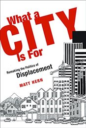 What a City is for : Remaking the Politics of Displacement - Hern, Matt
