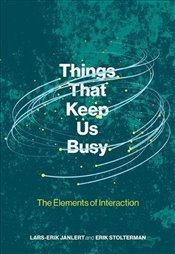 Things That Keep Us Busy : The Elements of Interaction - Janlert, Lars-erik