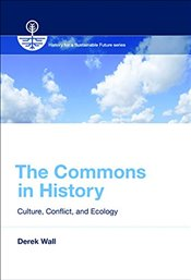 Commons in History : Culture, Conflict, and Ecology  - Wall, Derek