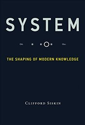 System : The Shaping of Modern Knowledge   - Siskin, Clifford