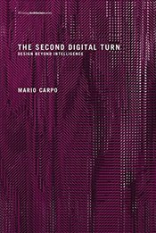 Second Digital Turn : Design Beyond Intelligence  - Carpo, Mario