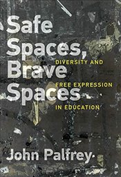 Safe Spaces, Brave Spaces : Diversity and Free Expression in Education - Palfrey, John