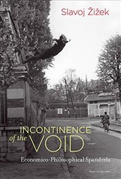 Incontinence of the Void : Economico-Philosophical Spandrels  - Zizek, Slavoj