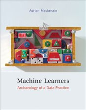Machine Learners : Archaeology of a Data Practice - Mackenzie, Adrian