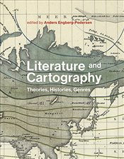 Literature and Cartography : Theories, Histories, Genres - Engberg-pederse, Anders