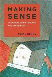 Making Sense : Cognition, Computing, Art and Embodiment   - Penny, Simon