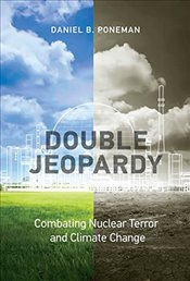 Double Jeopardy : Combating Nuclear Terror and Climate Change  - Poneman, Daniel B.