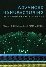 Advanced Manufacturing : The New American Innovation Policies - Bonvillian, William B.