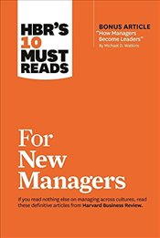 HBRs 10 Must Reads for New Managers : With Bonus Article How Managers Become Leaders  - Hill, Linda A.