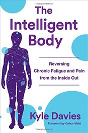 Intelligent Body : Reversing Chronic Fatigue and Pain from the Inside Out -