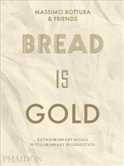 Bread is Gold - Bottura, Massimo