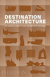 Destination Architecture : The Essential Guide to 1000 Contemporary Buildings -