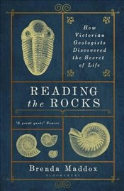 Reading the Rocks : How Victorian Geologists Discovered the Secret of Life - Maddox, Brenda