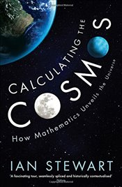 Calculating the Cosmos : How Mathematics Unveils the Universe - Stewart, Ian