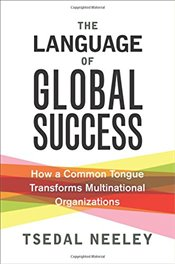 Language of Global Success : How a Common Tongue Transforms Multinational Organizations - Neeley, Tsedal